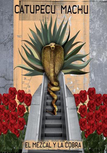 Catupecu Machu: El Mezcal Y La Cobra
